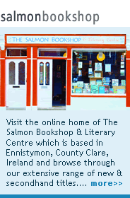 Visit the online home of The Salmon Bookshop & Literary Centre which is based in Ennistymon, County Clare, Ireland and browse through our extensive range of new & secondhand titles.